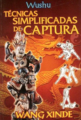 Wushu. Tecnicas Simplificadas de Captura. (Spanish Edition) [Wang Xinde] (Tapa Blanda)