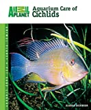 Aquarium Care of Cichlids (Animal Planet® Pet Care Library)