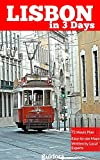 Lisbon in 3 Days (Travel Guide Book 2018 with photos): Best things to do in Lisbon, Portugal: Includes: travel plan for three days, daily Google Maps, food guide,basic Portuguese words and local Tips