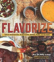 Flavorize: Great Marinades, Injections, Brines, Rubs, and Glazes Front Cover