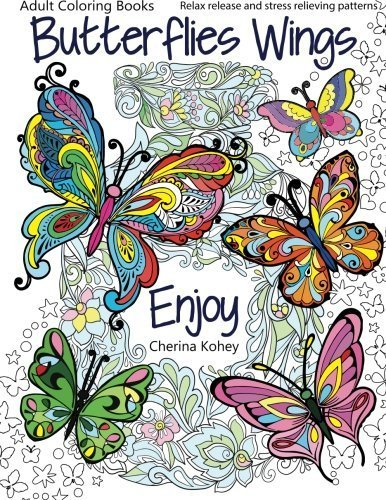 Adult Coloring Books Butterflies Wings Relax Release And Stress Relieving Patterns Volume 15