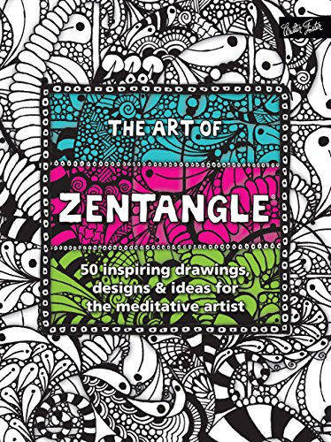 The Art of Zentangle: 50 inspiring drawings designs amp ideas for the meditative artist