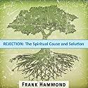 Rejection: The Spiritual Cause and Solution Speech by Frank Hammond Narrated by Frank Hammond