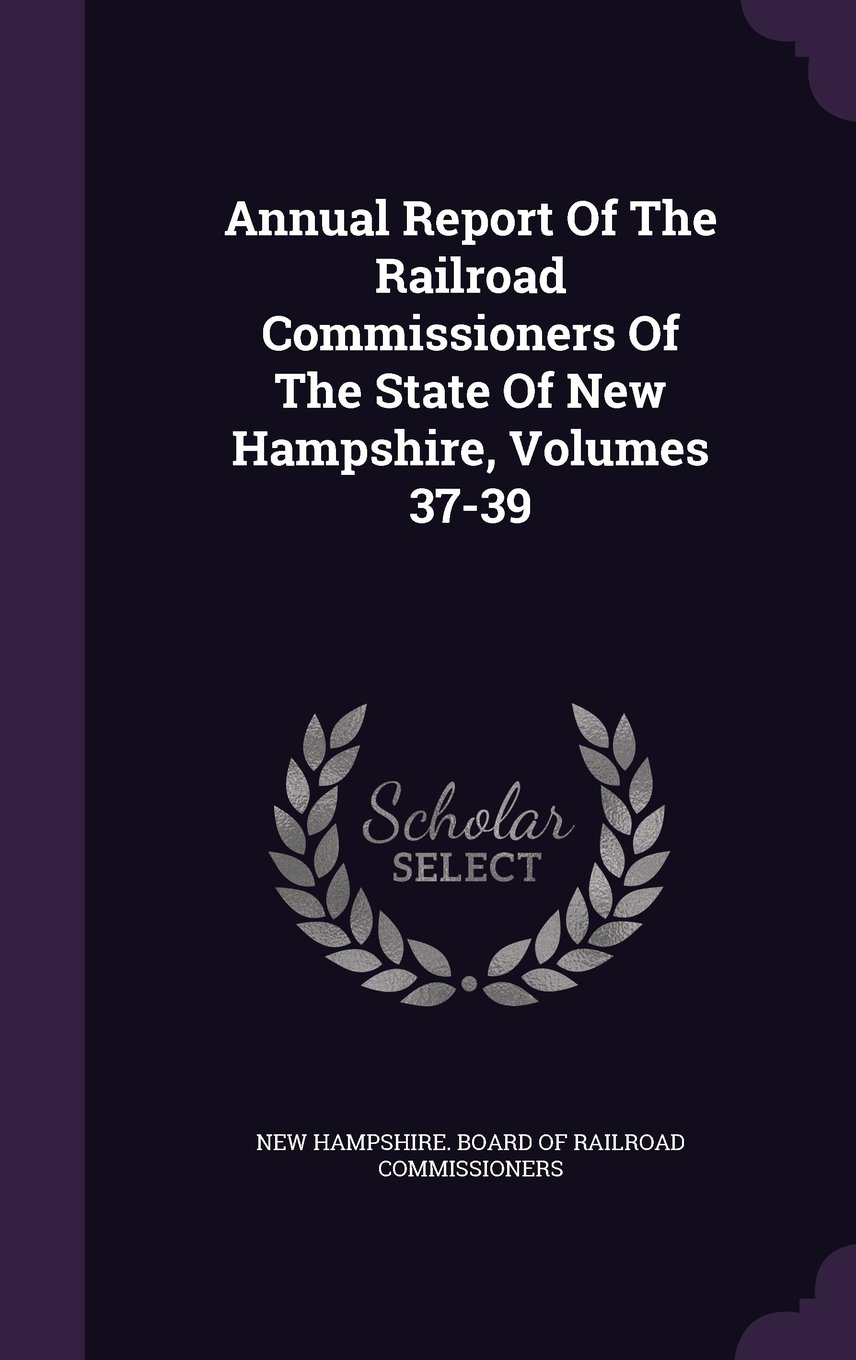 Download Annual Report Of The Railroad Commissioners Of The State Of New Hampshire, Volumes 37-39 pdf epub
