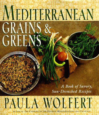 Mediterranean Grains and Greens: A Book of Savory, Sun-Drenched Recipes by Paula Wolfert