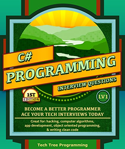 C#: Interview Questions & Programming, LV1 - The Fundamentals; BECOME A BETTER PROGRAMMER. Great for: web development, computer algorithms, app development, ... (Programming & Interview Questions Series)