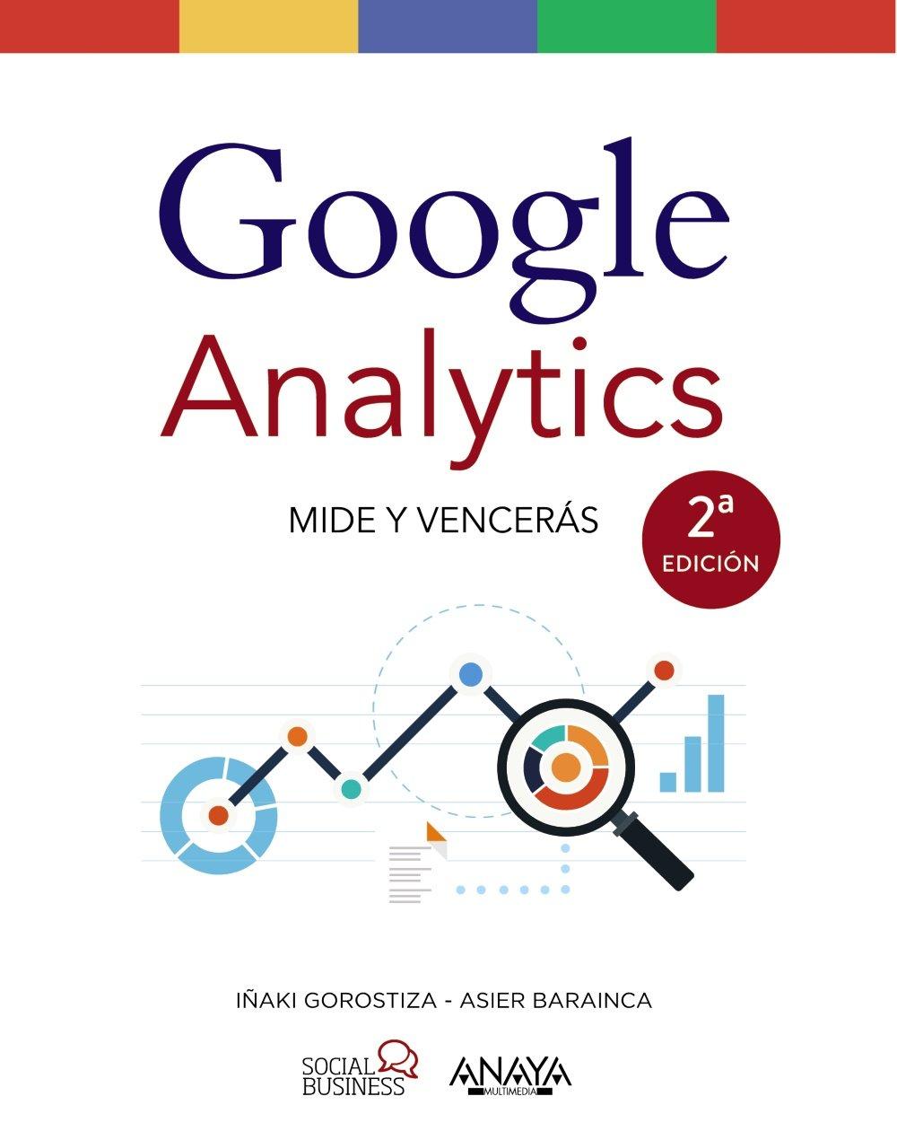 Google Analytics. Mide y Vencerás (Social Media) Tapa blanda – 20 oct 2016 Iñaki Gorostiza Esquerdeiro Asier Barainca Fontao ANAYA MULTIMEDIA 8441538263