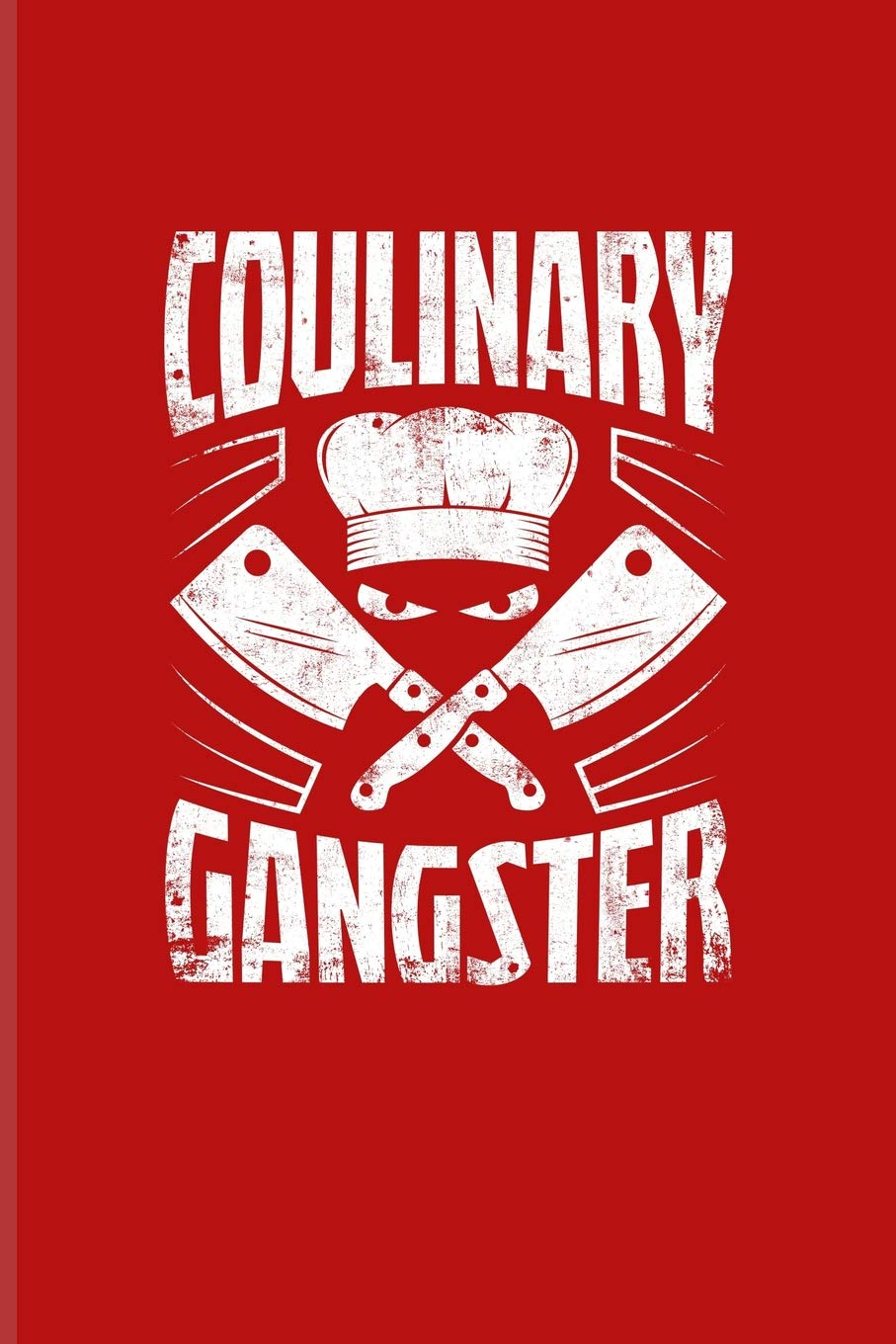 Coulinary Gangster: Funny Cooking Quotes Journal For Foodies