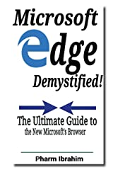 Microsoft Edge Demystified!: The Ultimate Guide to the New Microsoft's Browser (Newbie to Pro! Series) Paperback