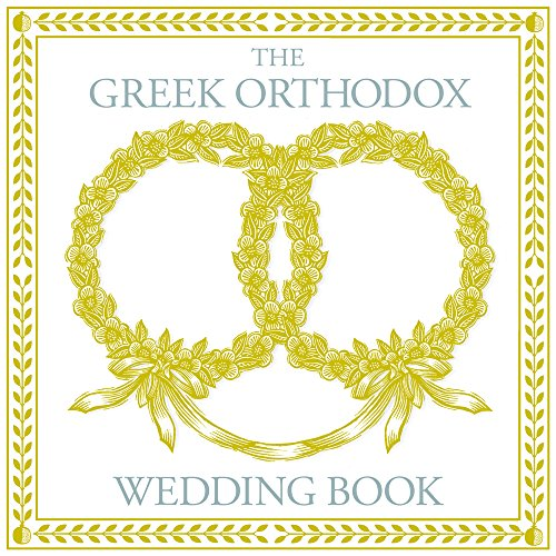 Greek Orthodox Church - The Greek Orthodox Wedding Book
