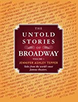 The Untold Stories of Broadway: Tales from the world's most famous theaters (Volume 1)