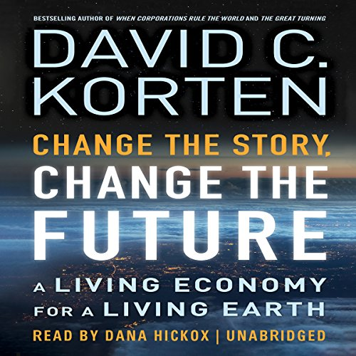 Change the Story, Change the Future: A Living Economy for a Living Earth by Gildan Audio and Blackstone Audio