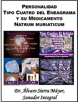 La Personalidad Tipo Cuatro del Eneagrama y su Medicamento Natrum muriaticum (Las Personalidades del Eneagrama y sus Medicamentos Homeopáticos nº 4) de [Máyer, Álvaro Sierra]