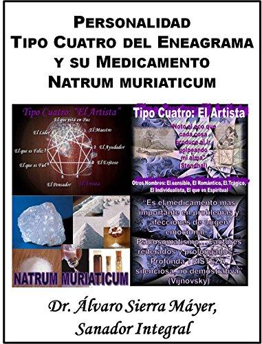 Descargar Libro La Personalidad Tipo Cuatro Del Eneagrama Y Su Medicamento Natrum Muriaticum Álvaro Sierra Máyer