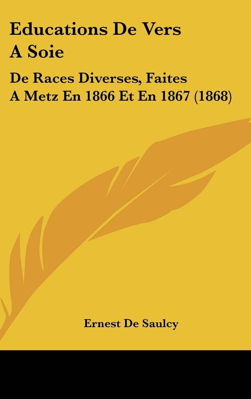 Download Educations De Vers A Soie: De Races Diverses, Faites A Metz En 1866 Et En 1867 (1868) (French Edition) pdf epub