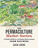 img - for The Permaculture Market Garden: A Visual Guide to a Profitable Whole-systems Farm Business book / textbook / text book