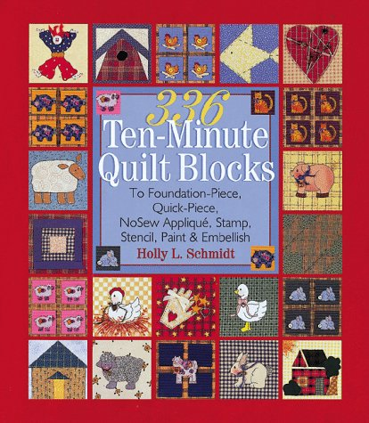 336 Ten-Minute Quilt Blocks: To Foundation-Piece, Quick-Piece, Nosew Applique, Stamp, Stencil, Paint & Embellish (Wall Quilt Hangings Patterns Free)