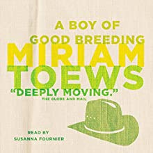 A Boy of Good Breeding Audiobook by Miriam Toews Narrated by Susanna Fournier