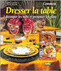 Comment Dresser La Table Decouper Les Mets Et Presenter Les