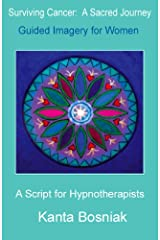 Surviving Cancer for Women: A Script for Hypnotherapists Kindle Edition