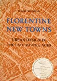 Florentine New Towns : Urban Design in the Late Middle Ages, Friedman, David, 0262061139