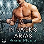 In Jack's Arms: Fighting Connollys, Book 2 | Roxie Rivera