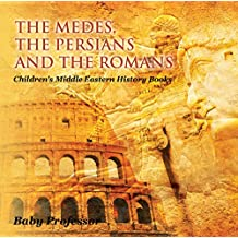 The Medes, the Persians and the Romans   Children's Middle Eastern History Books