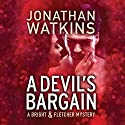 A Devil's Bargain: A Bright & Fletcher Mystery Audiobook by Jonathan Watkins Narrated by Carrington MacDuffie