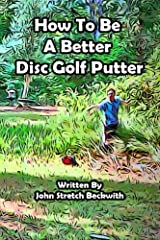 """This book began as a """"how to"""" based on 3 exercises to improve your putting game. It evolved to include anecdotes, artwork, photography, and personal benefits related to disc golf. Stretch's conversational style clearly instructs the novices a..."""