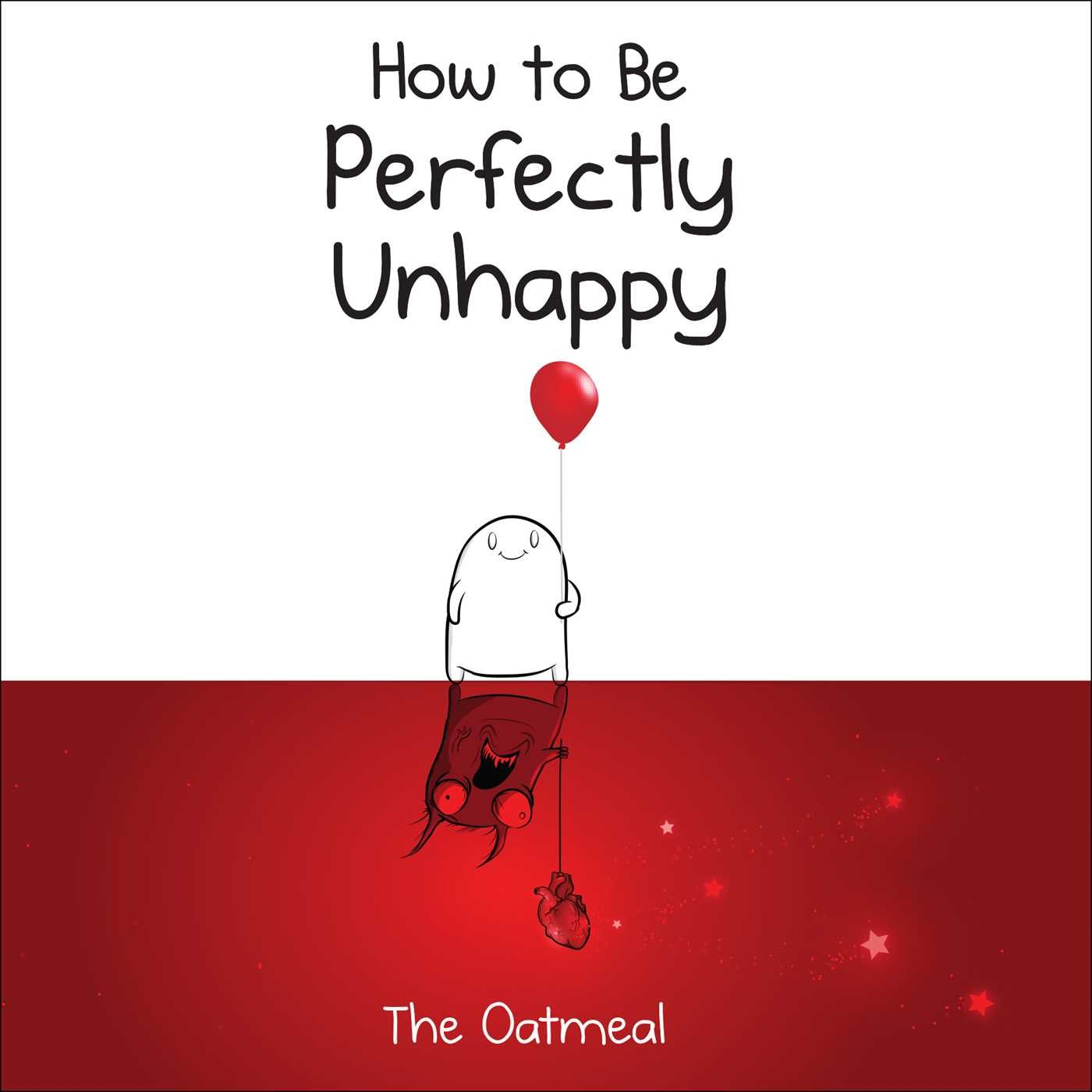 How to Be Perfectly Unhappy: The Oatmeal, Inman, Matthew ...