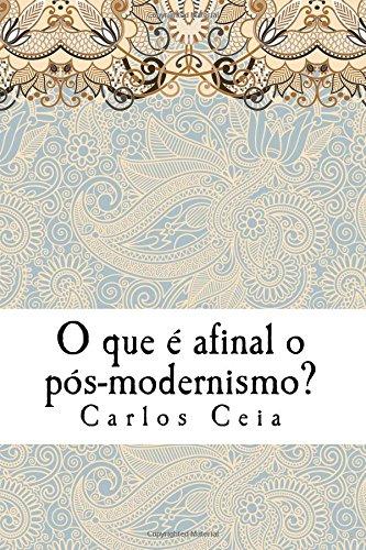 Read Online O que é afinal o pós-modernismo? (Obras Completas de Carlos Ceia) (Volume 5) (Portuguese Edition) pdf epub