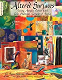 Altered Surfaces: Using Acrylic Paints With Gels, Mediums, Grounds And Pastes For Paper, Canvas, Board And Plastic