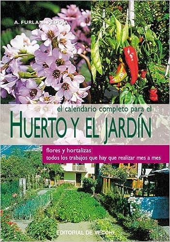 Calendario completo para el huerto y el jardin, el Floricultura Y Jardineria: Amazon.es: Furlani Pedoja, Anna: Libros