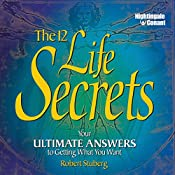 The 12 Life Secrets: Your Ultimate Answers to Getting What You Want   Robert Stuberg