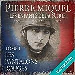 Les pantalons rouges (Les enfants de la patrie 1) | Pierre Miquel