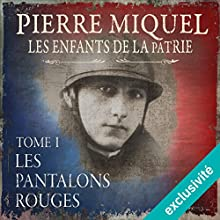 Les pantalons rouges (Les enfants de la patrie 1) | Livre audio Auteur(s) : Pierre Miquel Narrateur(s) : Yves Mugler