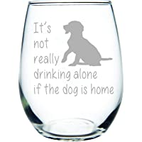 C&M Personal Gifts It's not really drinking alone if the dog is home stemless wine glass, 15 oz. Perfect Dog Lover Gift…