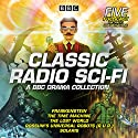 Classic Radio Sci-Fi: BBC Drama Collection: Five BBC radio full-cast dramatisations Radio/TV Program by H G Wells, Karel Čapek, Mary Shelley, Stanislaw Lem, Arthur Conan Doyle Narrated by Robert Glenister, Joanne Froggatt, William Gaunt,  full cast