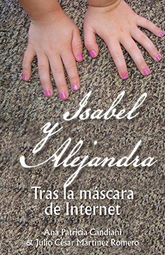 Isabel Y Alejandra: Tras La Máscara De Internet. (Spanish Edition) by [