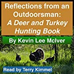 Reflections from an Outdoorsman: A Deer and Turkey Hunting Book | Kevin Lee McIver