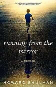 Running from the Mirror: A Memoir by [Shulman, Howard]