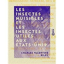 Les Insectes nuisibles et les insectes utiles aux États-Unis: Insecticides et modes d'application (French Edition)