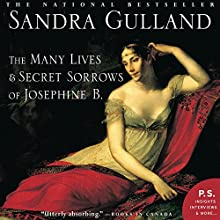 The Many Lives & Secret Sorrows of Josephine B. Audiobook by Sandra Gulland Narrated by Kim Handysides