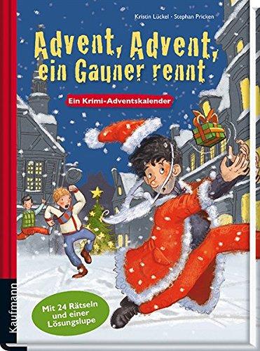 Advent, Advent, ein Gauner rennt: Krimi-Adventskalender-Buch Kalender – Adventskalender, 17. August 2015 Kristin Lückel Stephan Pricken (Illustr.) Kaufmann Ernst