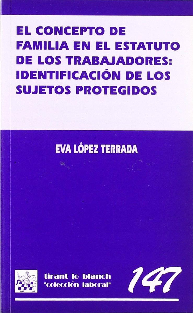 El concepto de familia en el Estatuto de los Trabajadores: identificación de los sujetos protegidos: Amazon.es: Eva López Terrada: Libros
