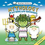 Basher History: Mythology: Oh My! Gods and Goddesses