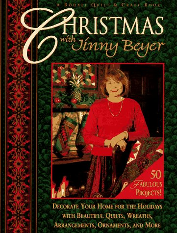 Christmas With Jinny Beyer: Decorate Your Home for the Holidays With Beautiful Quilts, Wreaths, Arrangements, Ornaments, and More