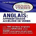 Anglais: Apprentissage Accéléréde Verbs: Les 100 Verbes Anglais les plus Utilisés avec 3600 Exemples de Phrase: Passé Composé, Présent et Futur | Livre audio Auteur(s) : Sarah Retter Narrateur(s) : Nicole Chriqui