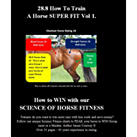 28.8 How To Train A Horse Super Fit: 28.8 Teaches Trainers how to Win with the SCIENCE OF HORSE FITNESS - 61 years…