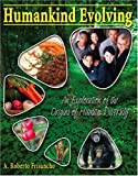 Humankind Evolving : An Exploration of the Origins of Human Diversity, Frisancho, Roberto A., 0757514081
